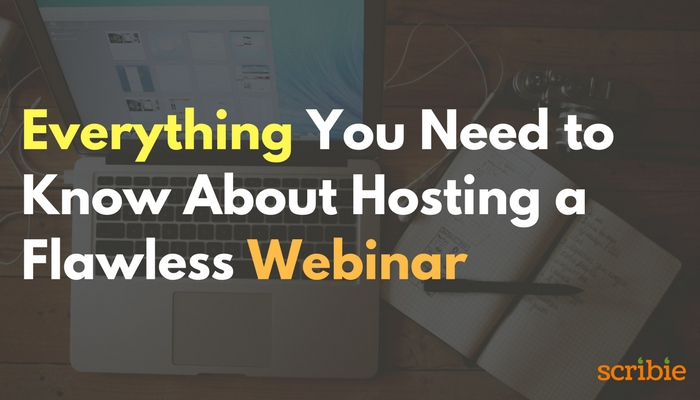 Everything Need to Know About Hosting a Flawless Webinar - 10 minute Guide