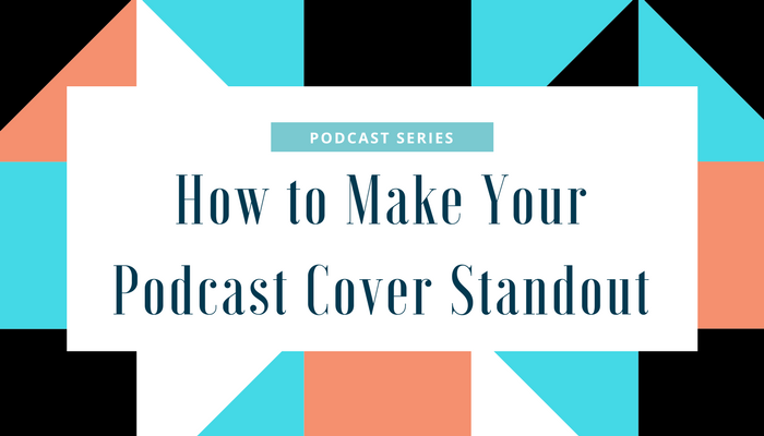 How to Make Your Podcast Cover Standout