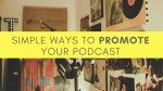 Simple Ways to Promote Your Podcast